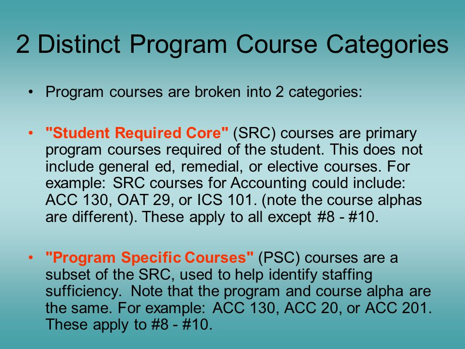 2 Distinct Program Course Categories Program courses are broken into 2 categories: Student Required Core (SRC) courses are primary program courses required of the student.