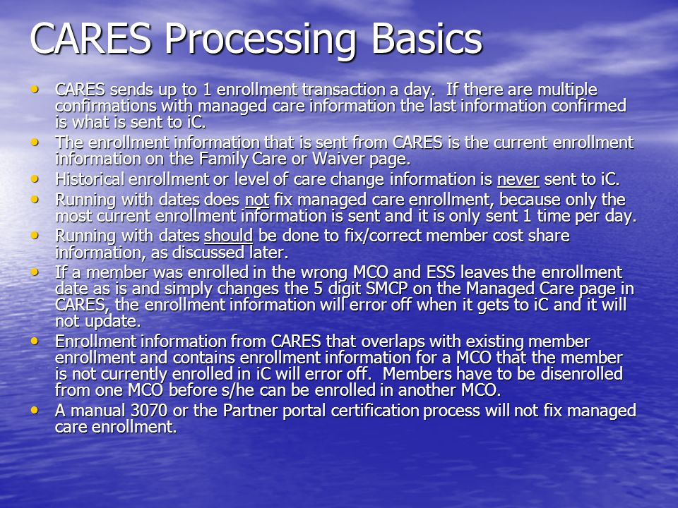 CARES Processing Basics CARES sends up to 1 enrollment transaction a day.
