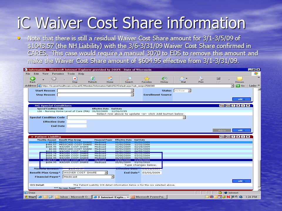 iC Waiver Cost Share information Note that there is still a residual Waiver Cost Share amount for 3/1-3/5/09 of $1043.57 (the NH Liability) with the 3/6-3/31/09 Waiver Cost Share confirmed in CARES.