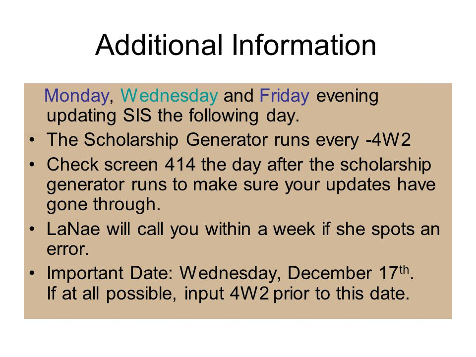 Additional Information Monday, Wednesday and Friday evening updating SIS the following day.