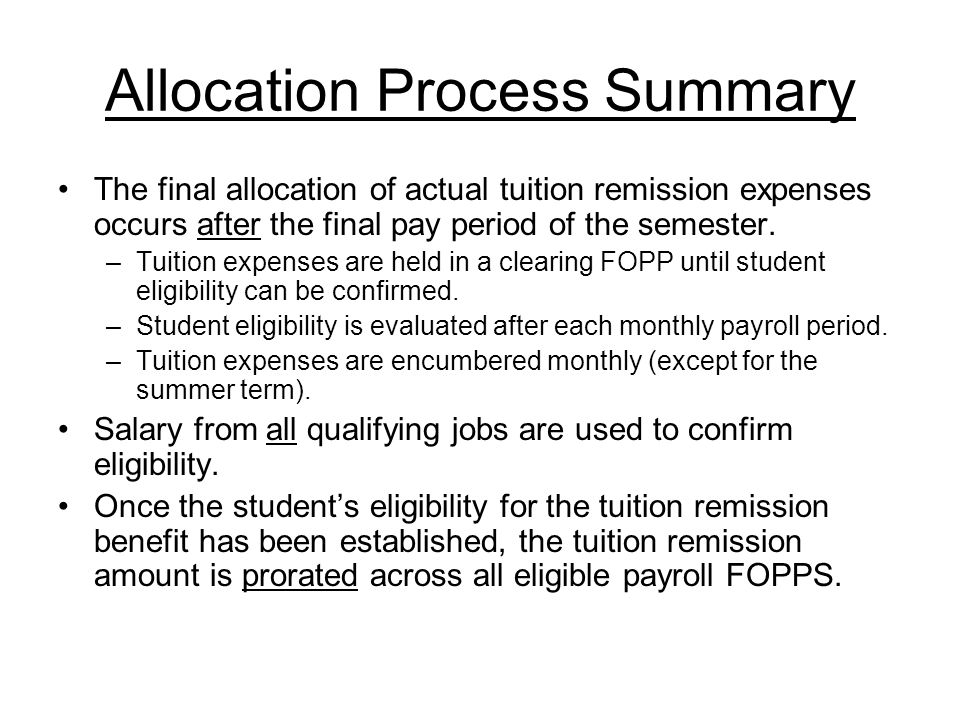 Allocation Process Summary The final allocation of actual tuition remission expenses occurs after the final pay period of the semester.