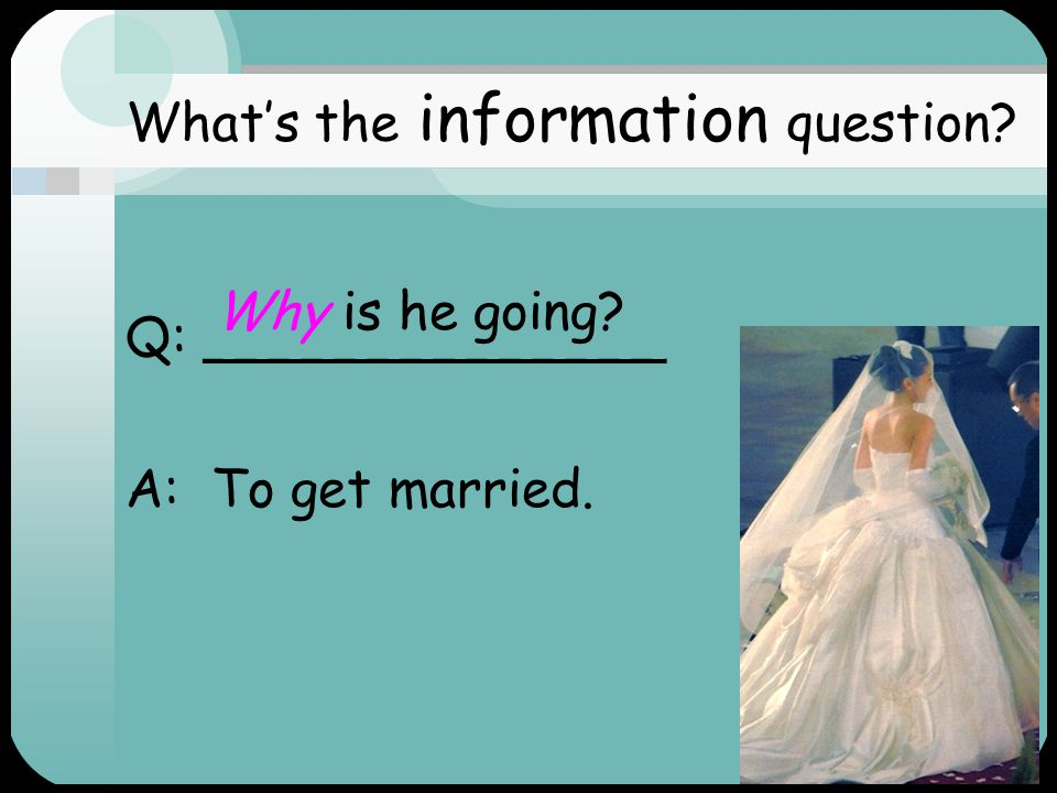 Q: ______________ A: Next week. What's the information question? When is he going?