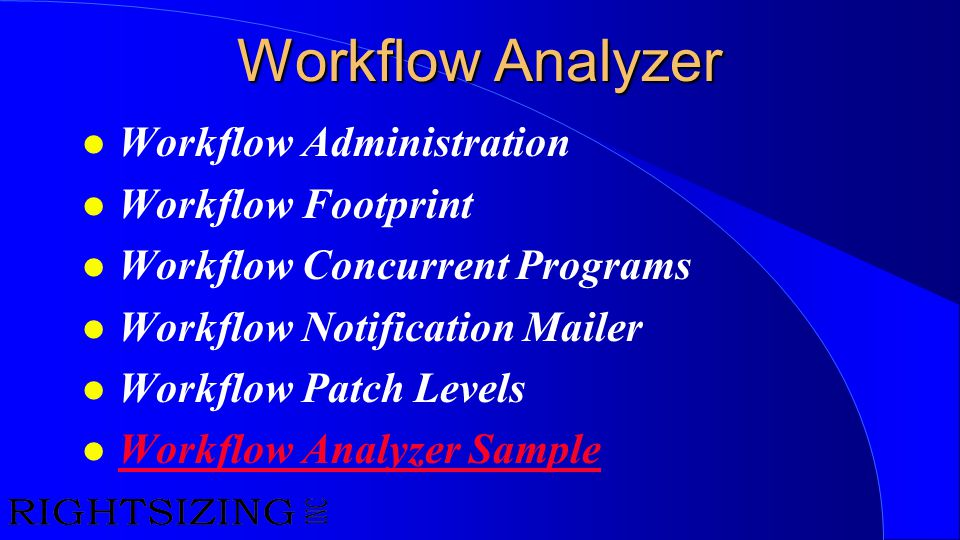 Workflow Analyzer l Workflow Administration l Workflow Footprint l Workflow Concurrent Programs l Workflow Notification Mailer l Workflow Patch Levels