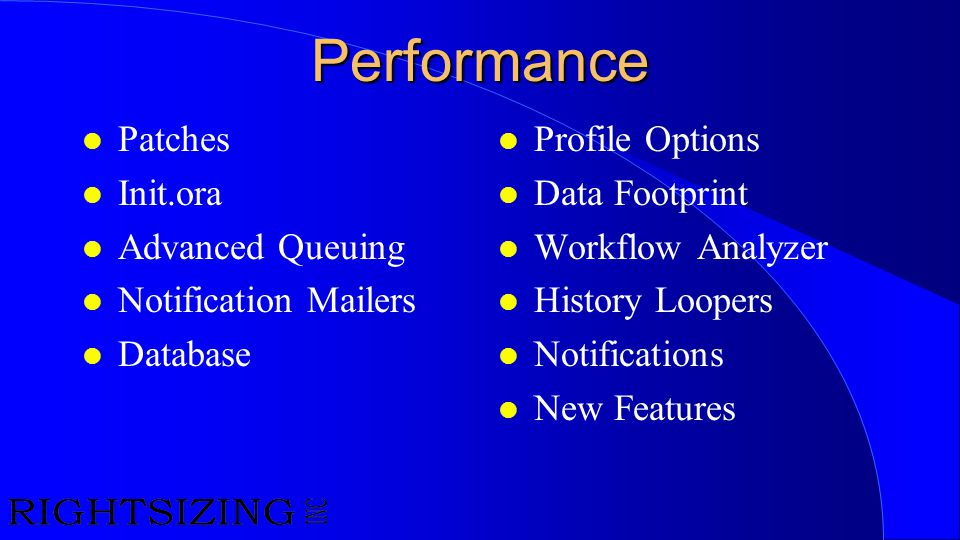 Performance l Patches l Init.ora l Advanced Queuing l Notification Mailers l Database l Profile Options l Data Footprint l Workflow Analyzer l History