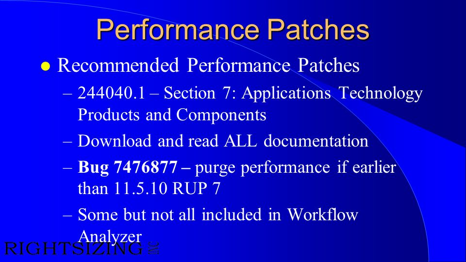 Performance Patches l Recommended Performance Patches –244040.1 – Section 7: Applications Technology Products and Components –Download and read ALL do