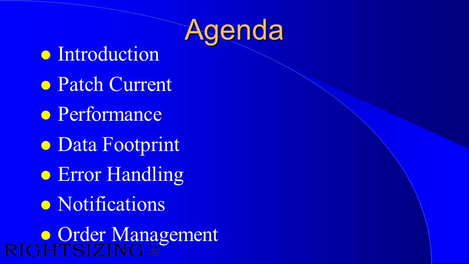 Agenda l Introduction l Patch Current l Performance l Data Footprint l Error Handling l Notifications l Order Management