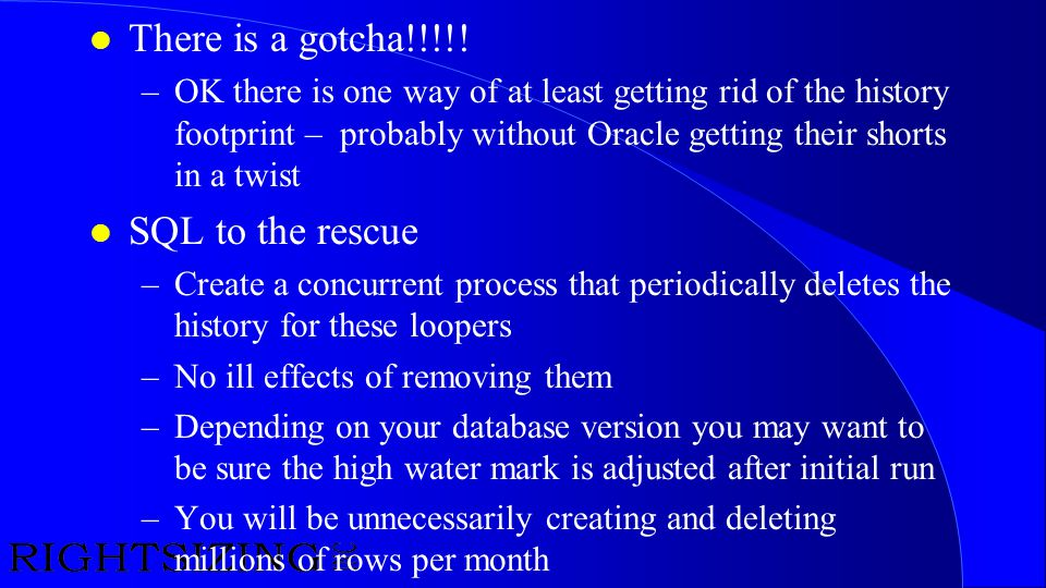 l There is a gotcha!!!!! –OK there is one way of at least getting rid of the history footprint – probably without Oracle getting their shorts in a twi