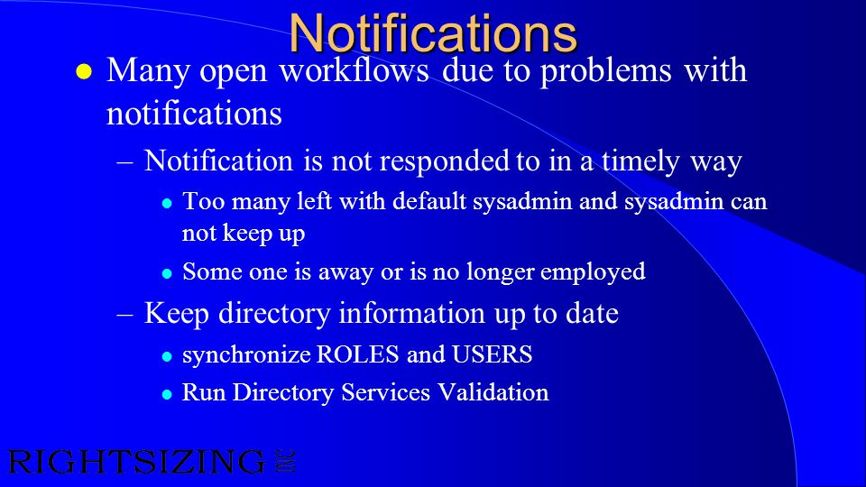 Notifications l Many open workflows due to problems with notifications –Notification is not responded to in a timely way l Too many left with default