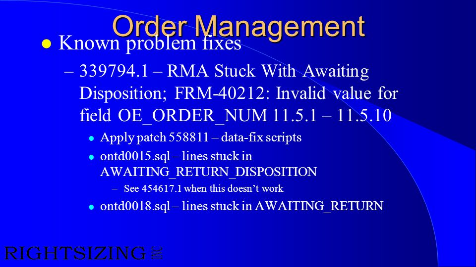 Order Management l Known problem fixes –339794.1 – RMA Stuck With Awaiting Disposition; FRM-40212: Invalid value for field OE_ORDER_NUM 11.5.1 – 11.5.