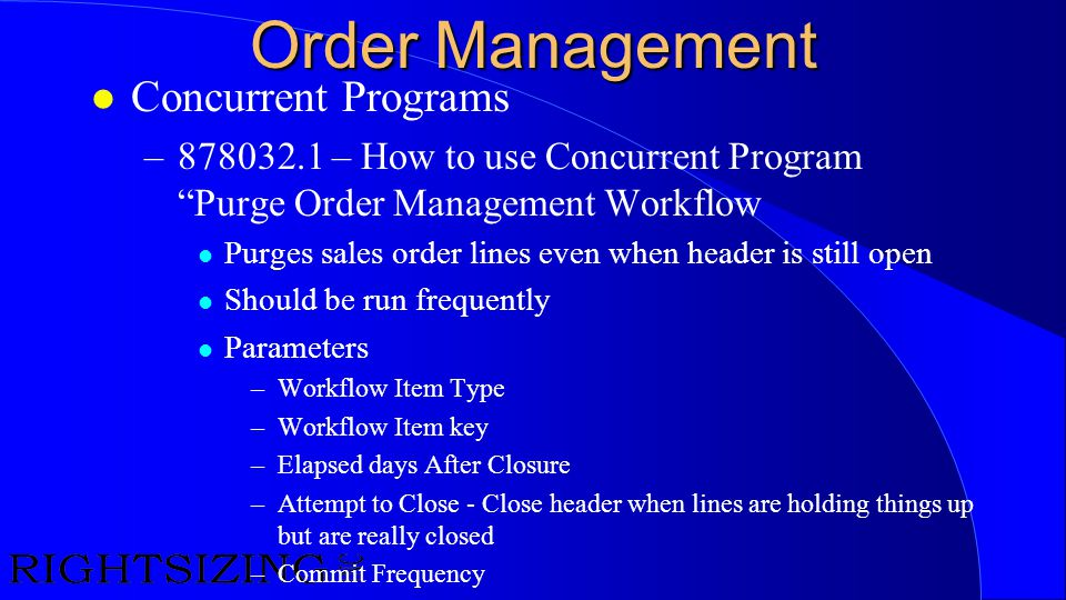 "Order Management l Concurrent Programs –878032.1 – How to use Concurrent Program ""Purge Order Management Workflow l Purges sales order lines even when"