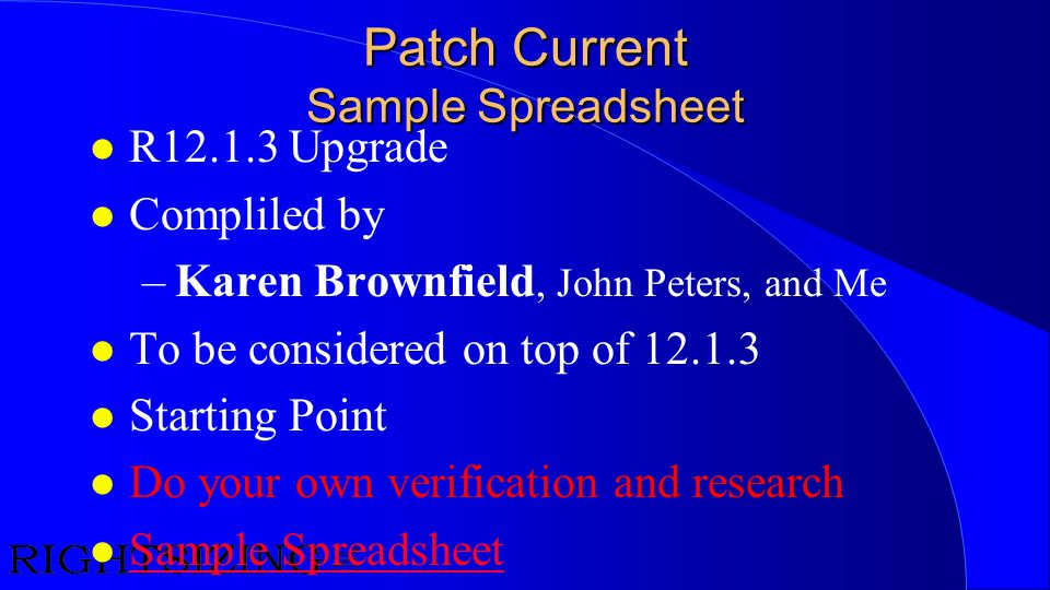 Patch Current Sample Spreadsheet l R12.1.3 Upgrade l Compliled by –Karen Brownfield, John Peters, and Me l To be considered on top of 12.1.3 l Startin