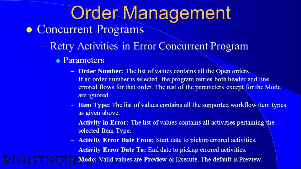 Order Management l Concurrent Programs –Retry Activities in Error Concurrent Program l Parameters –Order Number: The list of values contains all the O