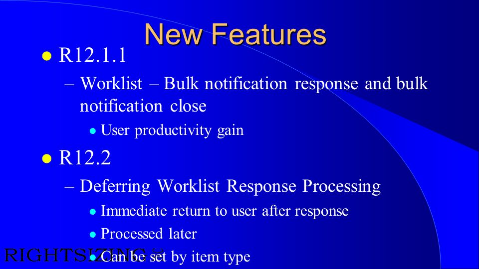 New Features l R12.1.1 –Worklist – Bulk notification response and bulk notification close l User productivity gain l R12.2 –Deferring Worklist Respons