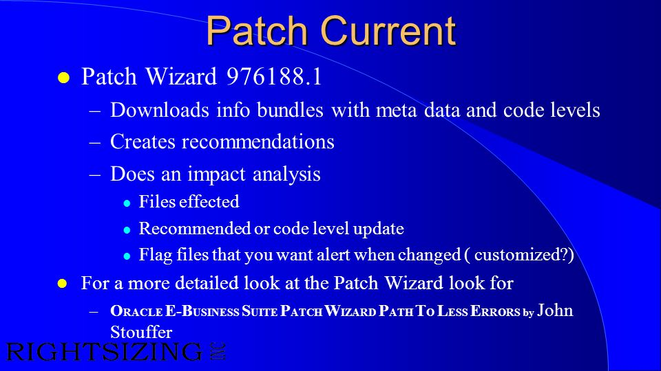 Patch Current l Patch Wizard 976188.1 –Downloads info bundles with meta data and code levels –Creates recommendations –Does an impact analysis l Files