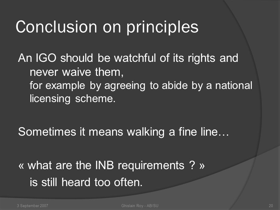 Conclusion on principles An IGO should be watchful of its rights and never waive them, for example by agreeing to abide by a national licensing scheme.