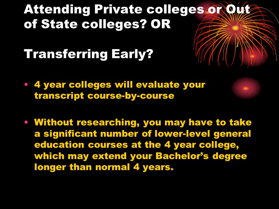 Attending Private colleges or Out of State colleges.