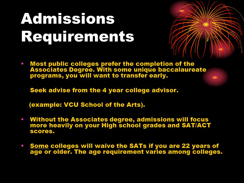 Admissions Requirements Most public colleges prefer the completion of the Associates Degree.