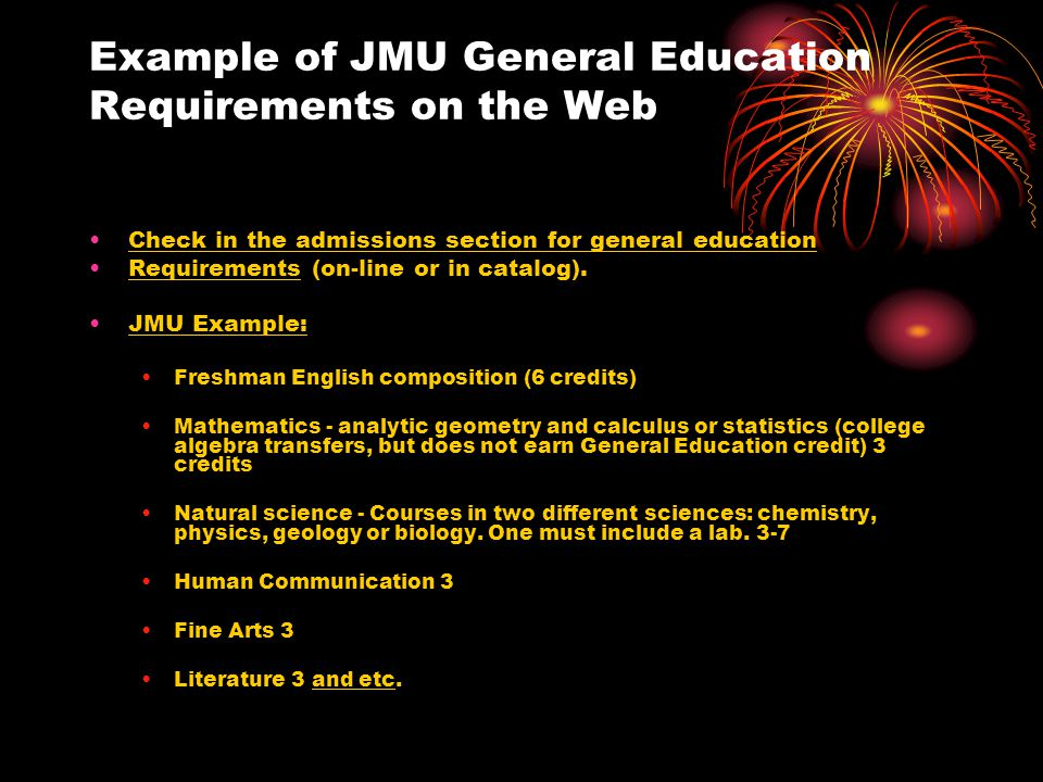 Example of JMU General Education Requirements on the Web Check in the admissions section for general education Requirements (on-line or in catalog).