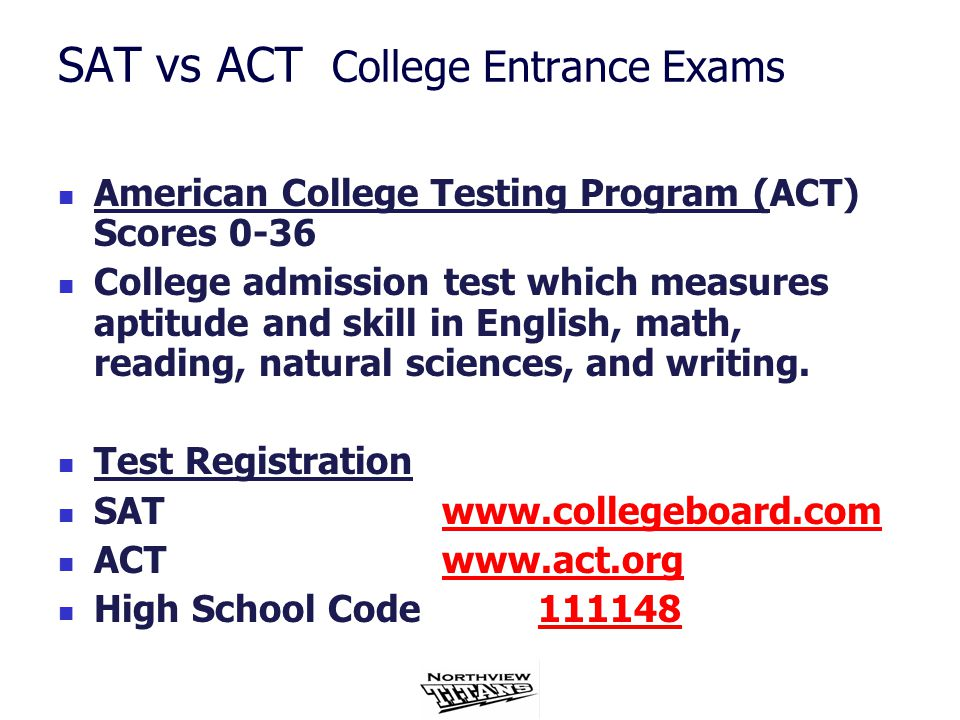 American College Testing Program (ACT) Scores 0-36 College admission test which measures aptitude and skill in English, math, reading, natural sciences, and writing.