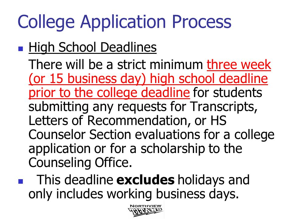 College Application Process Due to the number of seniors… students who fail to turn in their applications prior to the three week deadline will NOT receive a letter of recommendation from their counselor.
