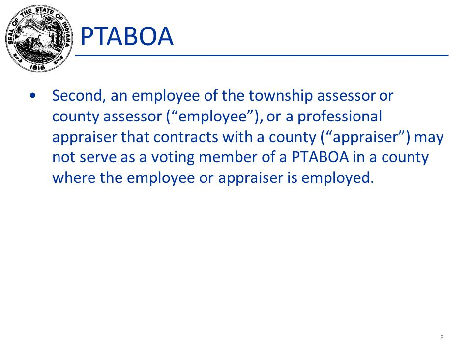 PTABOA Tax Representative Standards of Conduct, IC 6-1.1-35.7-6 & 6- 1.1-35.7-7 A tax representative may not do any of the following: Use or participate in the use of any false, fraudulent, unduly influencing, coercive, unfair, misleading, or deceptive statement or claims with respect to any matter relating to the practice before the PTABOA or the Department.