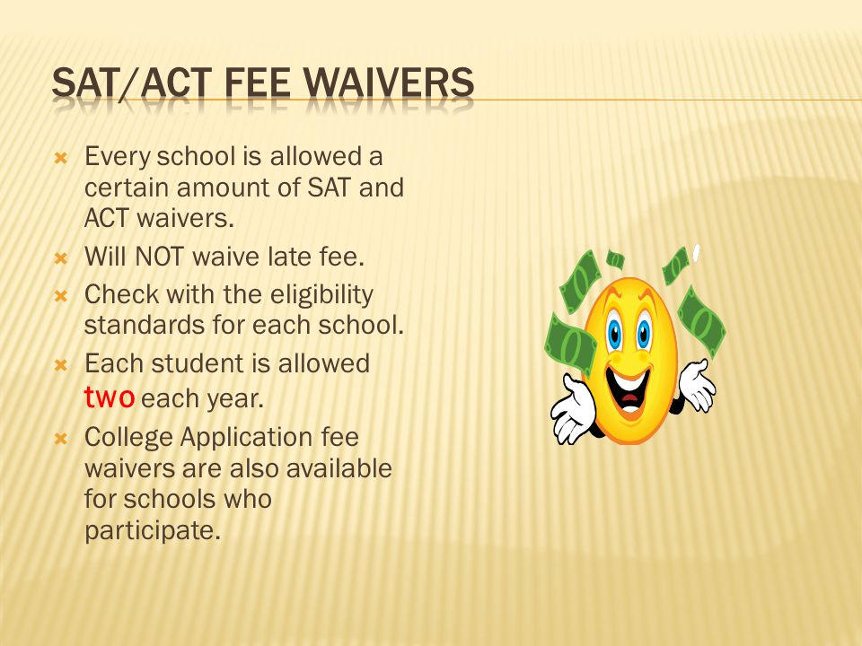  Every school is allowed a certain amount of SAT and ACT waivers.  Will NOT waive late fee.  Check with the eligibility standards for each school.