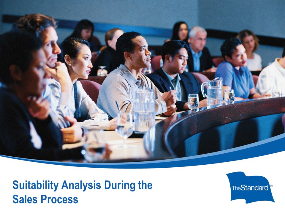 © 2010 Standard Insurance Company Suitability Analysis During the Sales Process