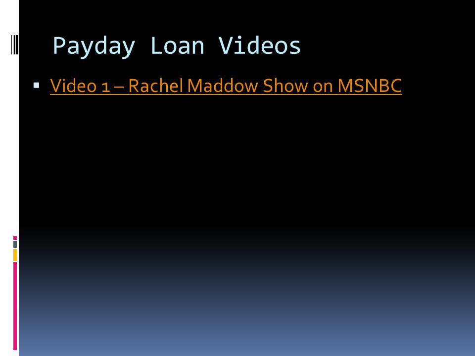Payday Loan Videos  Video 1 – Rachel Maddow Show on MSNBC Video 1 – Rachel Maddow Show on MSNBC
