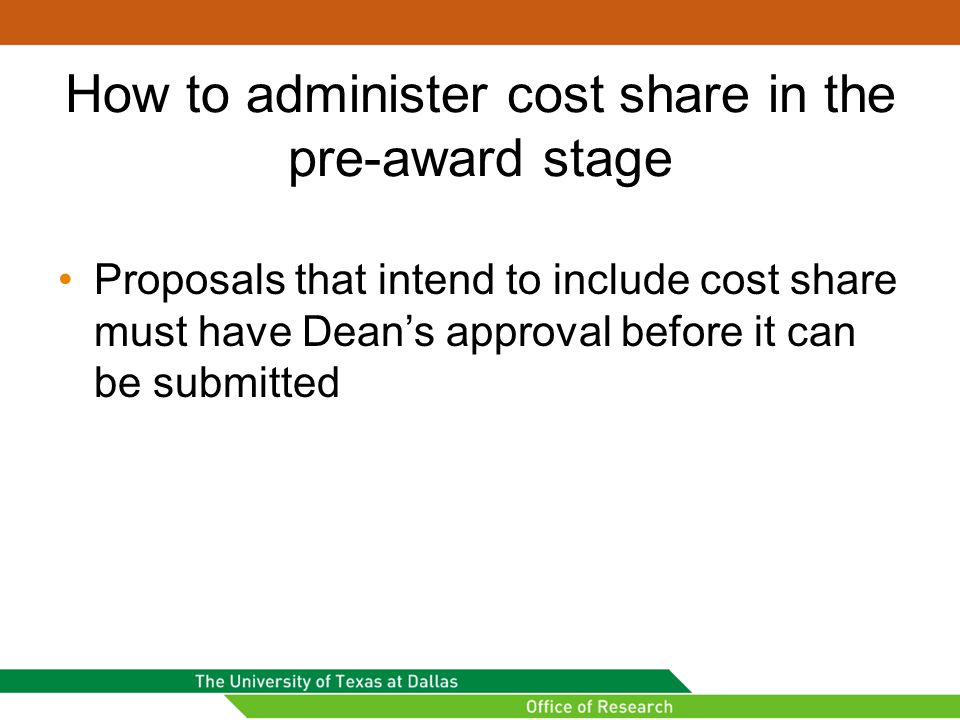 How to administer cost share in the pre-award stage Proposals that intend to include cost share must have Dean's approval before it can be submitted