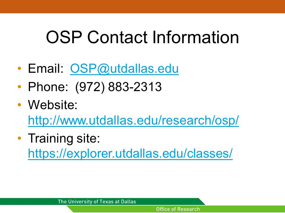 OSP Contact Information Email: OSP@utdallas.eduOSP@utdallas.edu Phone: (972) 883-2313 Website: http://www.utdallas.edu/research/osp/ http://www.utdall