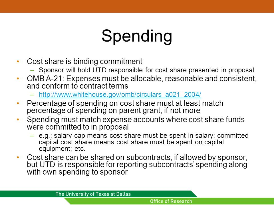 Spending Cost share is binding commitment –Sponsor will hold UTD responsible for cost share presented in proposal OMB A-21: Expenses must be allocable