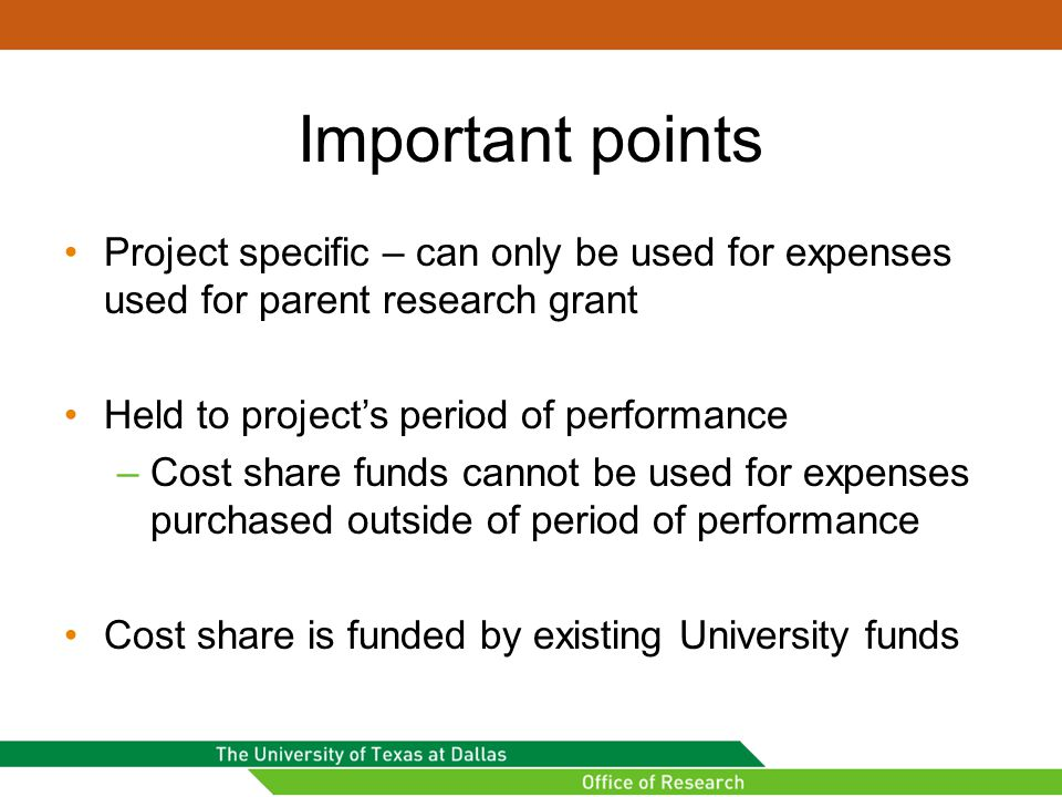 Important points Project specific – can only be used for expenses used for parent research grant Held to project's period of performance –Cost share f