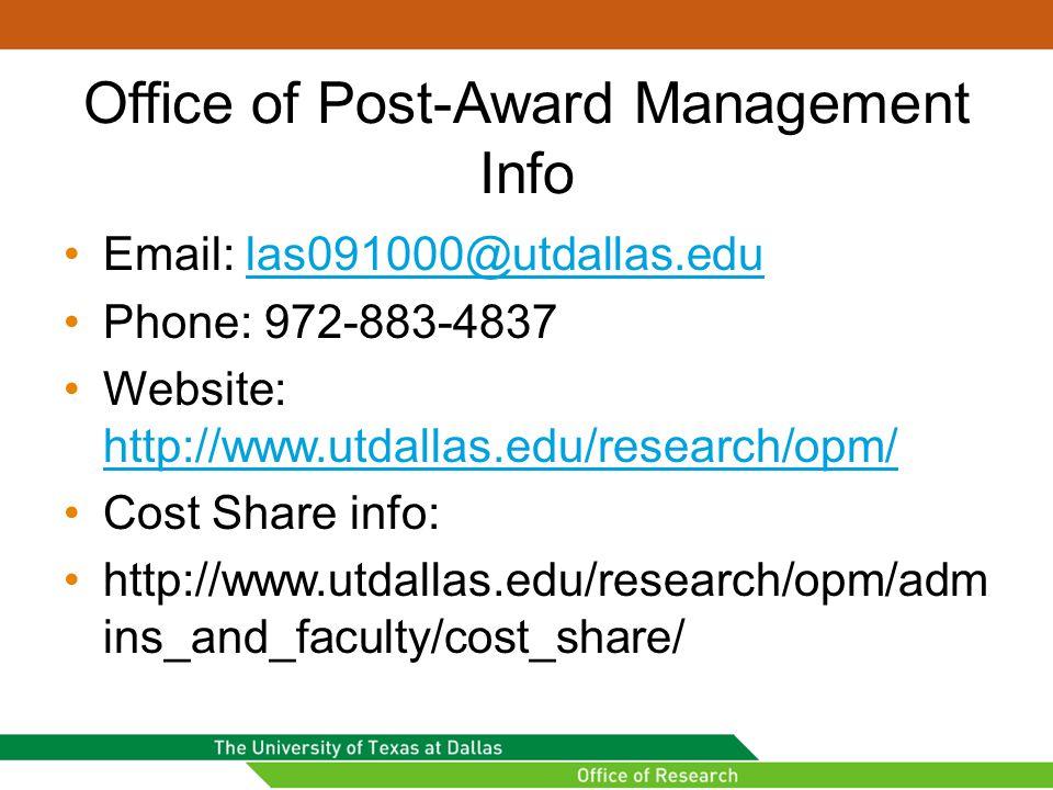 Office of Post-Award Management Info Email: las091000@utdallas.edulas091000@utdallas.edu Phone: 972-883-4837 Website: http://www.utdallas.edu/research/opm/ http://www.utdallas.edu/research/opm/ Cost Share info: http://www.utdallas.edu/research/opm/adm ins_and_faculty/cost_share/
