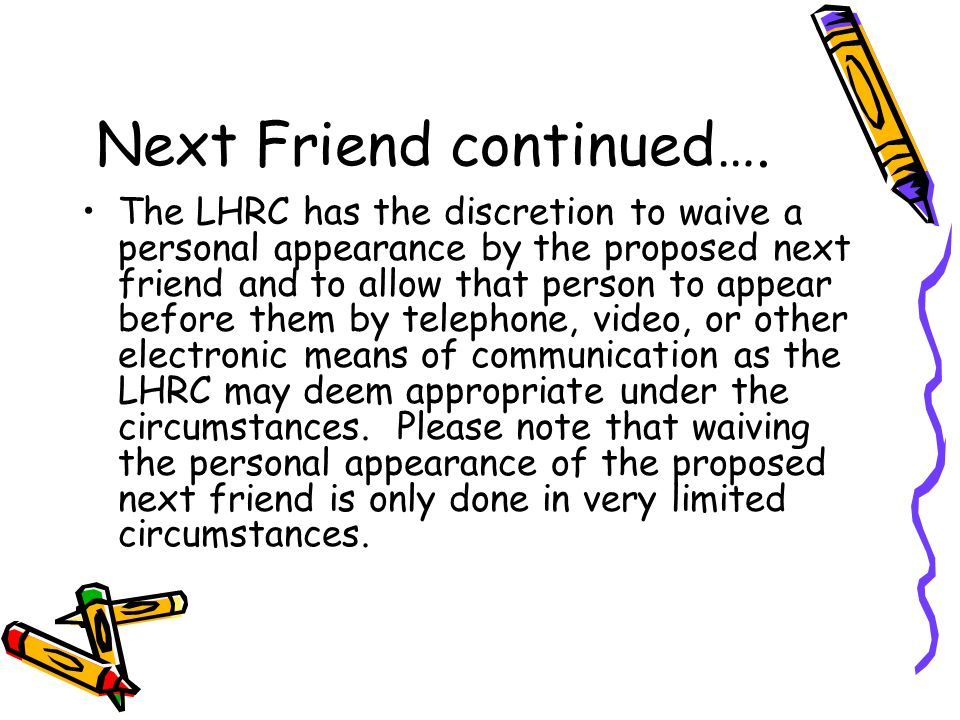 Next Friend continued….