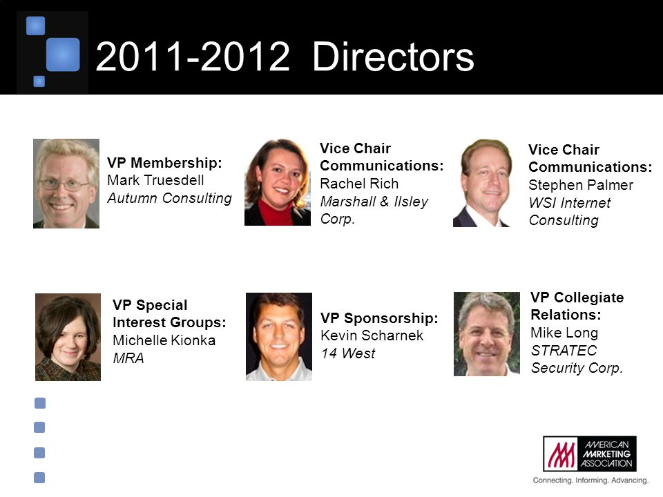 2011-2012 Directors VP Membership: Mark Truesdell Autumn Consulting VP Special Interest Groups: Michelle Kionka MRA Vice Chair Communications: Rachel Rich Marshall & Ilsley Corp.