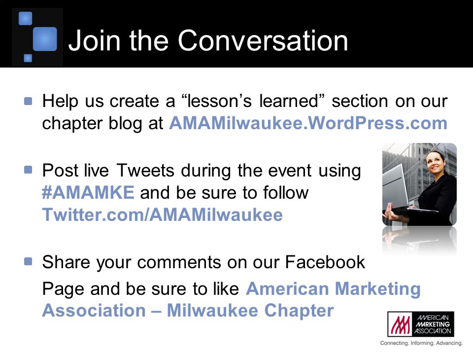 "Help us create a ""lesson's learned"" section on our chapter blog at AMAMilwaukee.WordPress.com Post live Tweets during the event using #AMAMKE and be s"