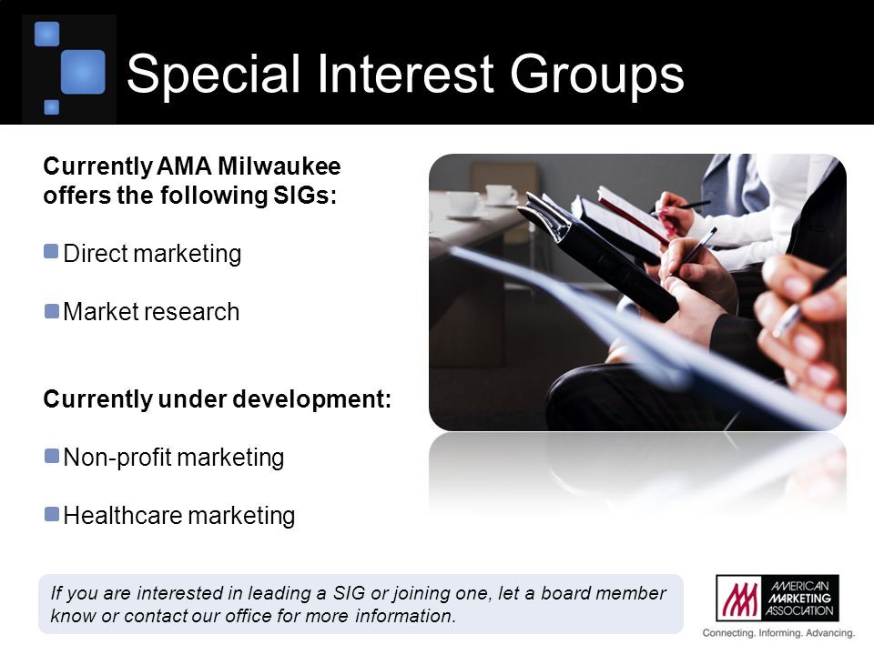 Currently AMA Milwaukee offers the following SIGs: Direct marketing Market research Currently under development: Non-profit marketing Healthcare marke