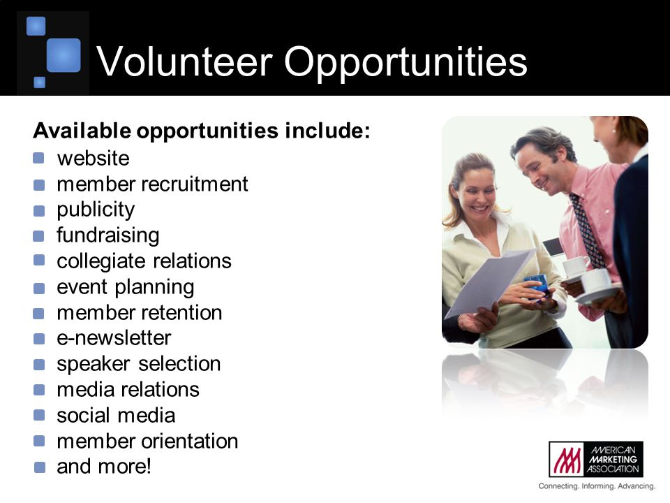 Volunteer Opportunities Available opportunities include: website member recruitment publicity fundraising collegiate relations event planning member r