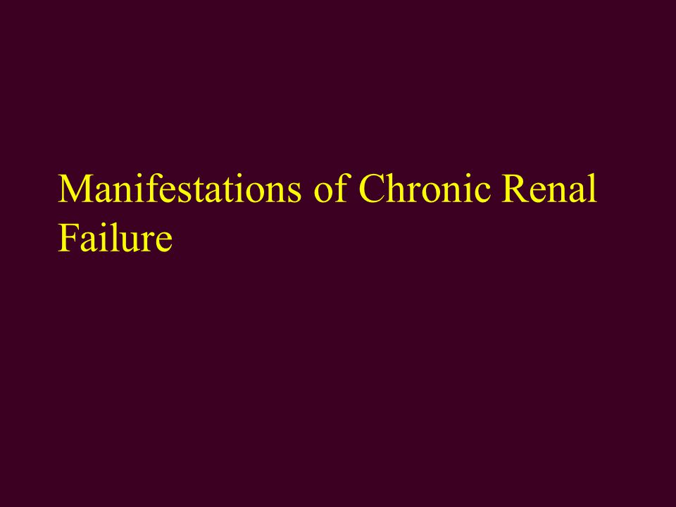 Manifestations of Chronic Renal Failure