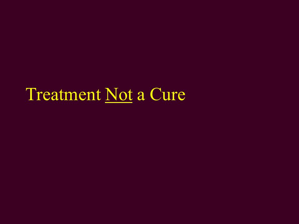 Treatment Not a Cure