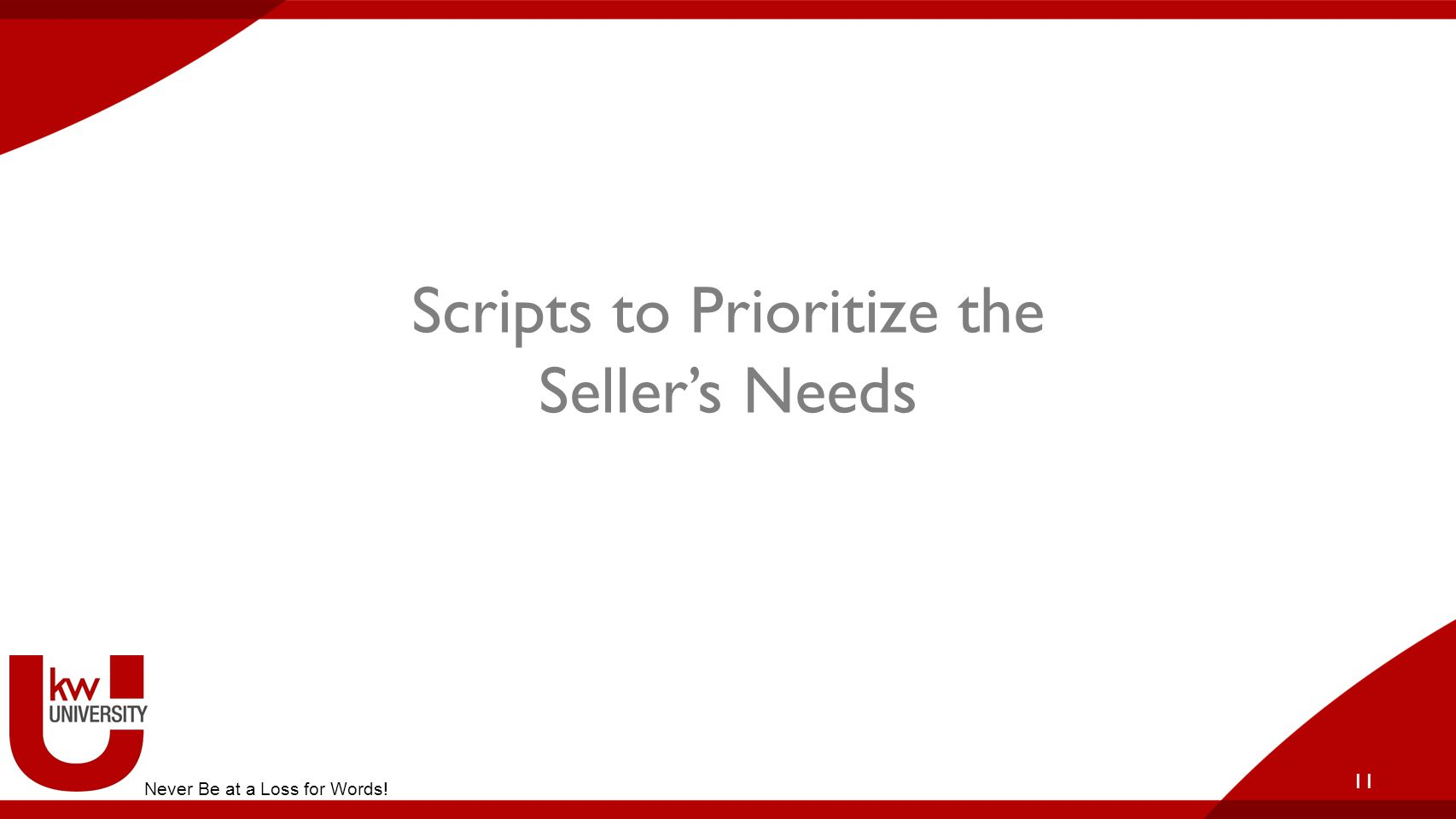 Scripts to Prioritize the Seller's Needs 11 Never Be at a Loss for Words!