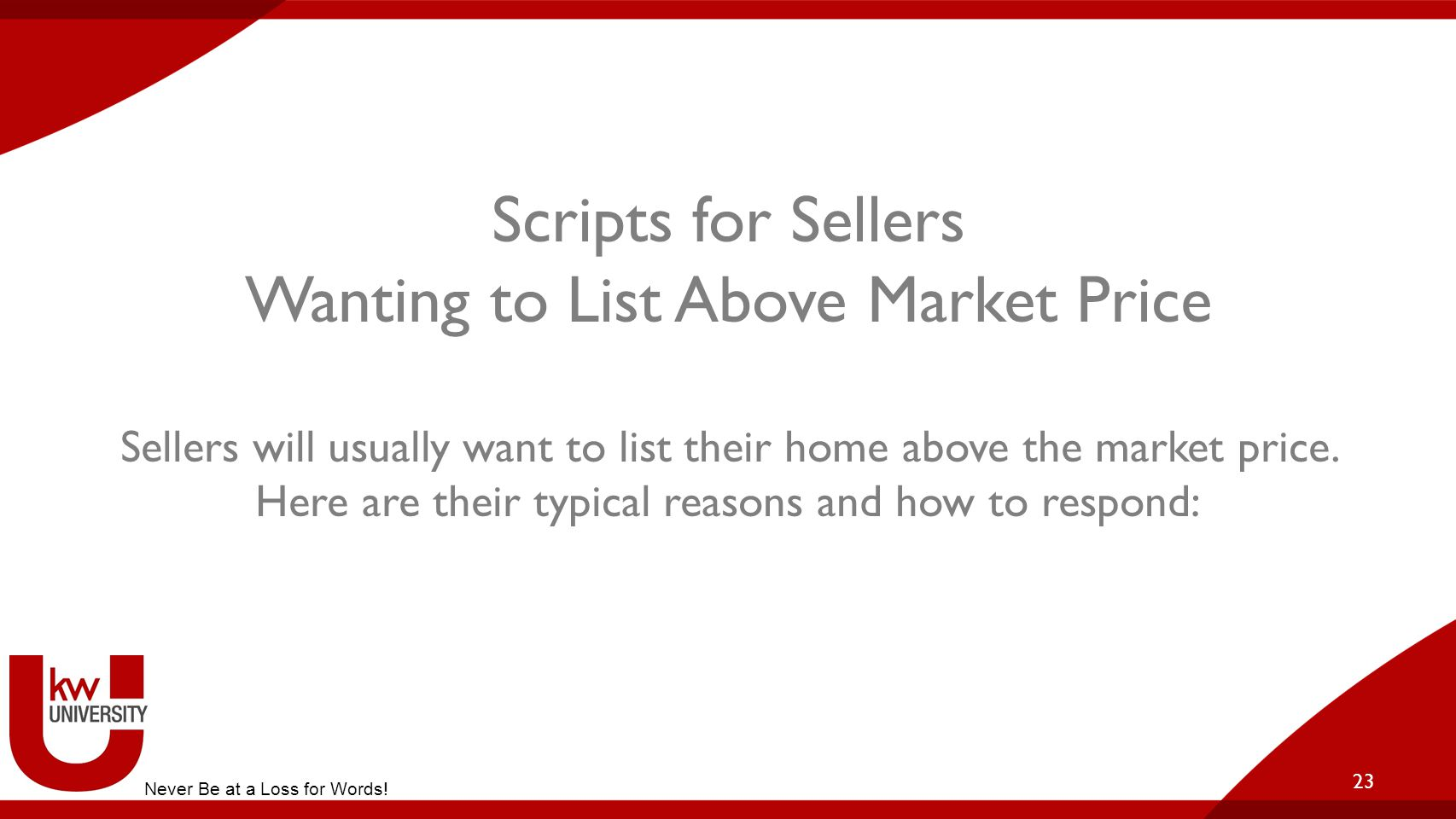 Scripts for Sellers Wanting to List Above Market Price Sellers will usually want to list their home above the market price. Here are their typical rea