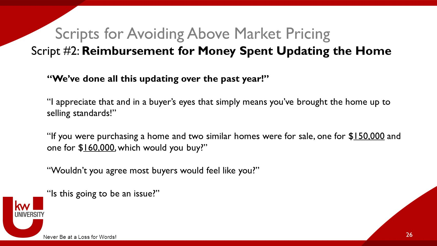 """Scripts for Avoiding Above Market Pricing 26 Script #2: Reimbursement for Money Spent Updating the Home """"We've done all this updating over the past ye"""