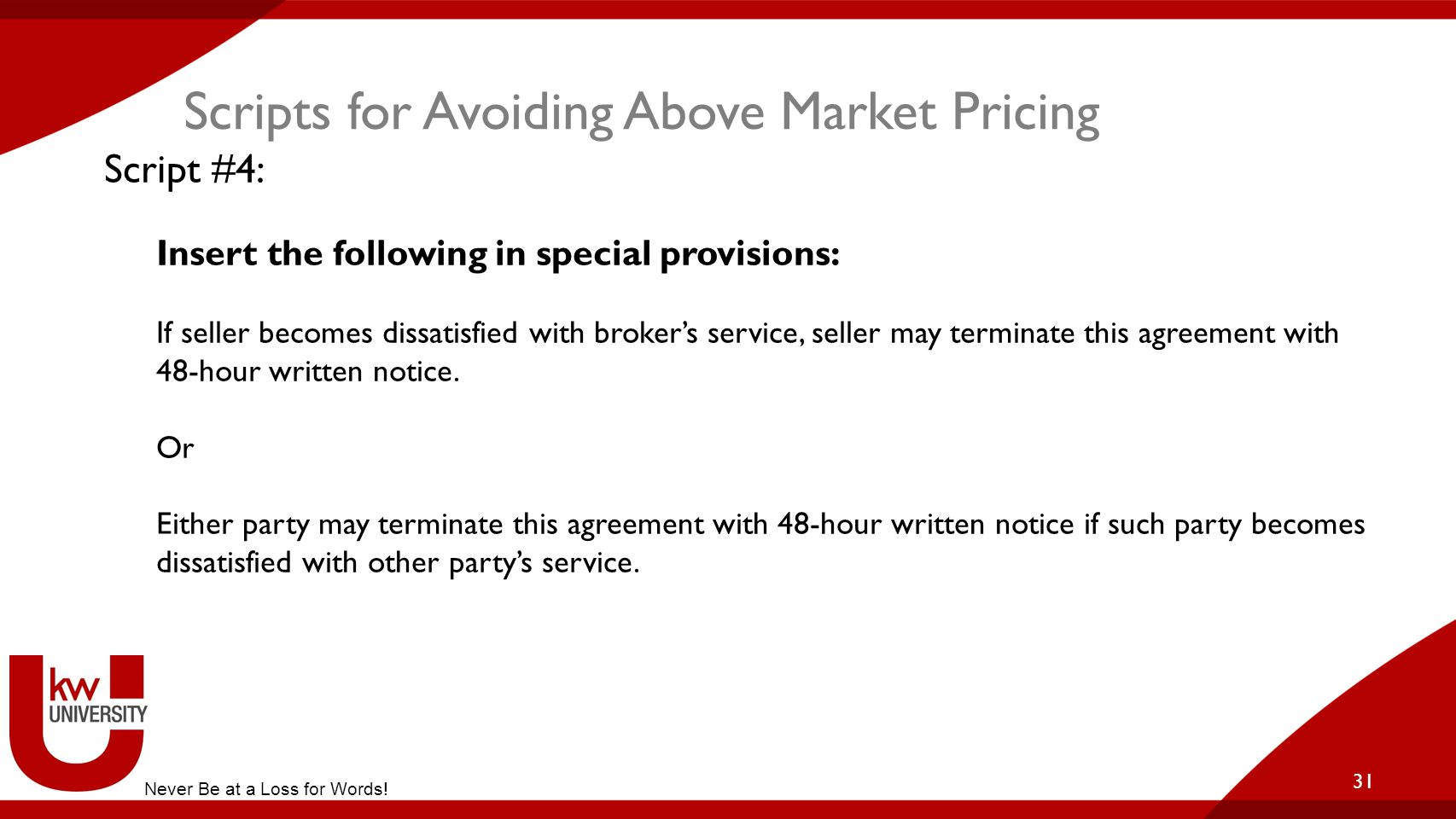 Scripts for Avoiding Above Market Pricing 31 Script #4: Insert the following in special provisions: If seller becomes dissatisfied with broker's servi