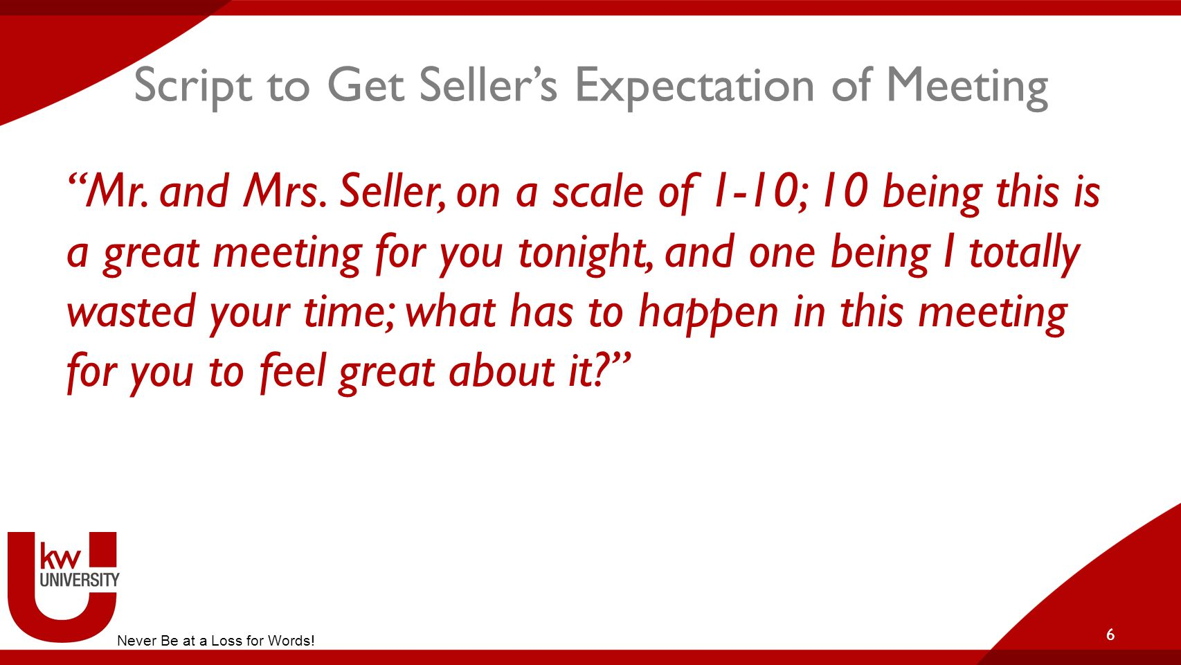 """Script to Get Seller's Expectation of Meeting """"Mr. and Mrs. Seller, on a scale of 1-10; 10 being this is a great meeting for you tonight, and one bein"""