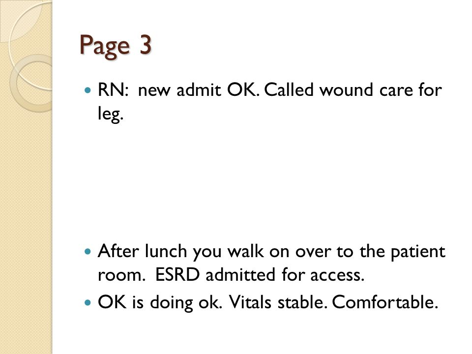 Page 3 RN: new admit OK. Called wound care for leg.