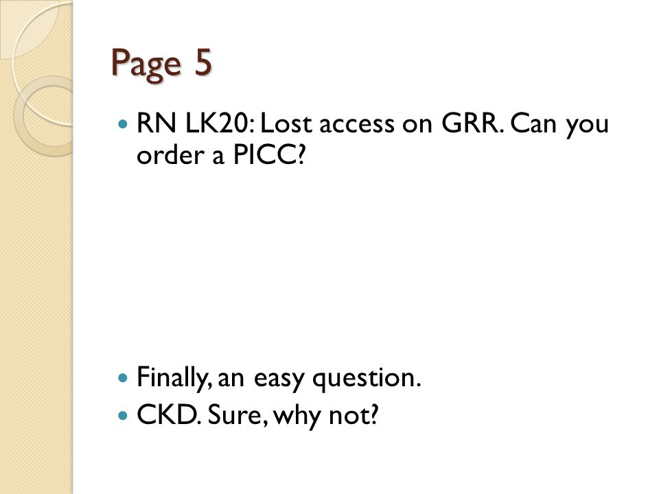 Page 5 RN LK20: Lost access on GRR. Can you order a PICC.