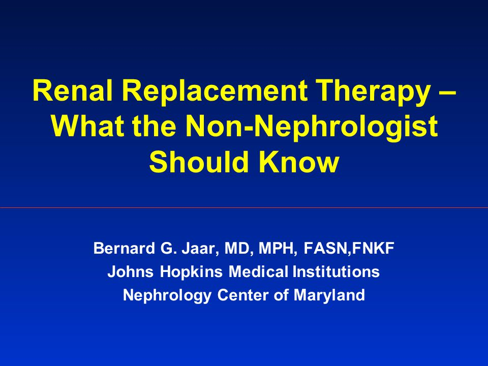 Renal Replacement Therapy – What the Non-Nephrologist Should Know Bernard G.