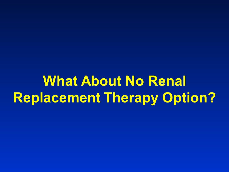 What About No Renal Replacement Therapy Option