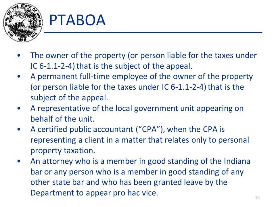 PTABOA The owner of the property (or person liable for the taxes under IC 6-1.1-2-4) that is the subject of the appeal. A permanent full-time employee